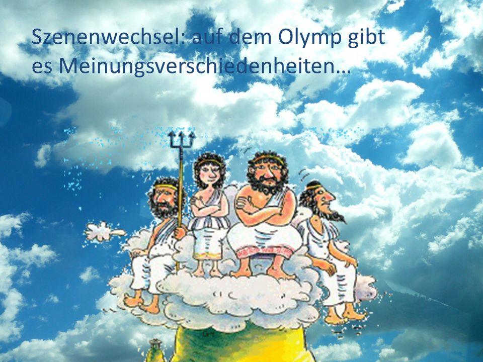 Szenenwechsel: auf dem Olymp gibt es Meinungsverschiedenheiten…