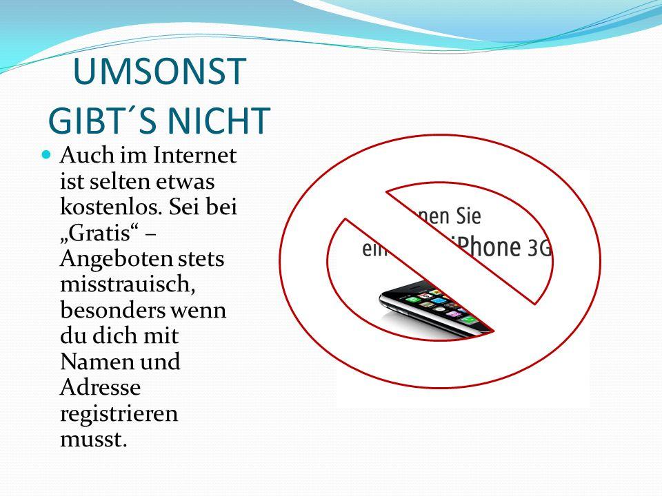 UMSONST GIBT´S NICHT Auch im Internet ist selten etwas kostenlos.