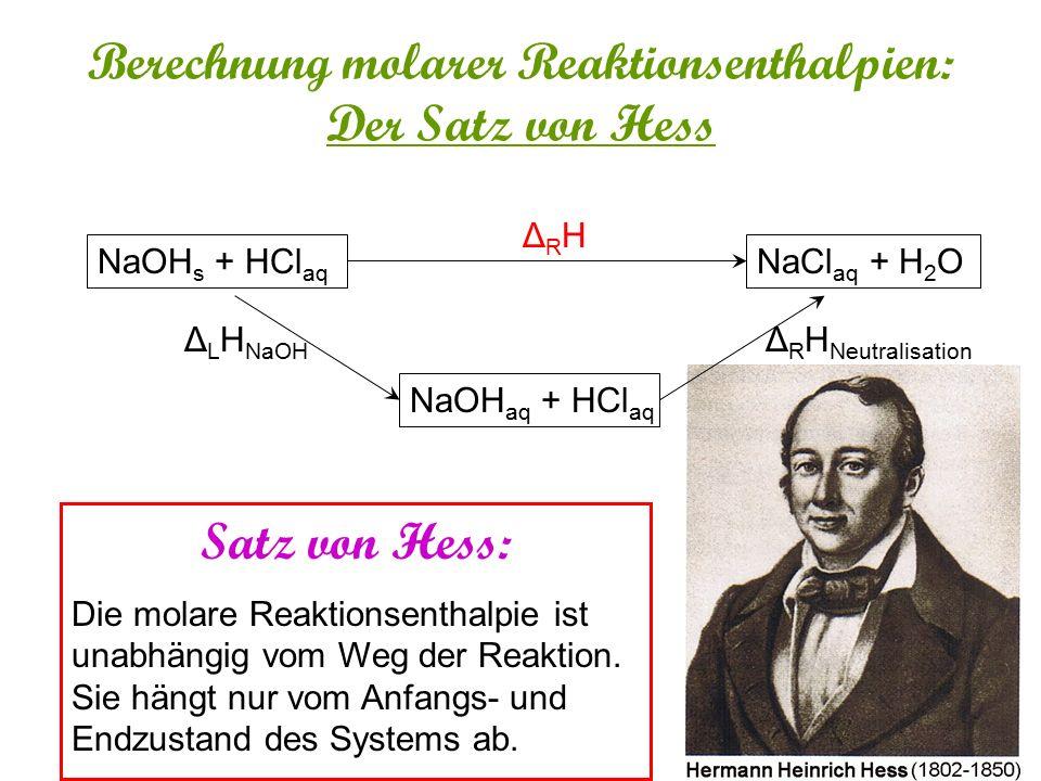 Berechnung molarer Reaktionsenthalpien: Der Satz von Hess NaOH s + HCl aq NaCl aq + H 2 O ΔRHΔRH NaOH aq + HCl aq Δ R H Neutralisation Δ L H NaOH Δ R