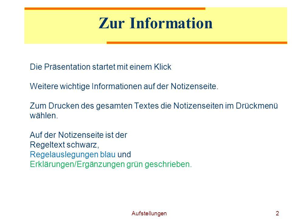 Aufstellungen2 Zur Information Die Präsentation startet mit einem Klick Weitere wichtige Informationen auf der Notizenseite.