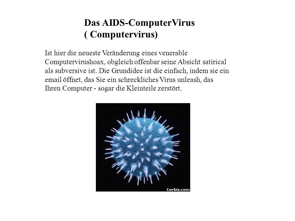 Das AIDS-ComputerVirus ( Computervirus) Ist hier die neueste Veränderung eines venerable Computervirushoax, obgleich offenbar seine Absicht satirical als subversive ist.