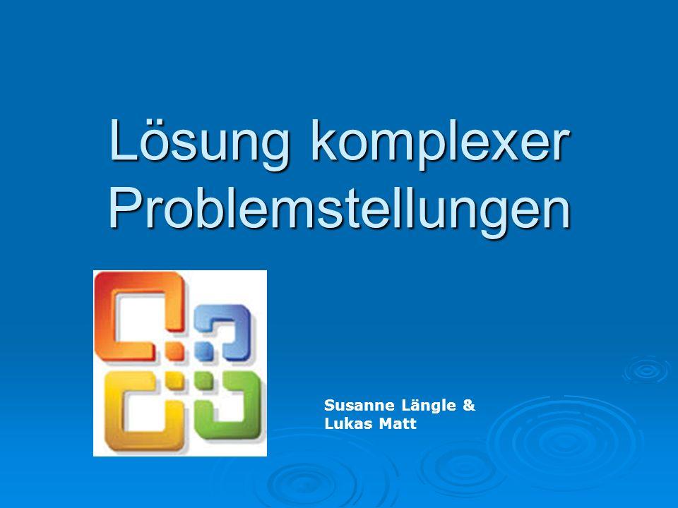 Lösung komplexer Problemstellungen Susanne Längle & Lukas Matt