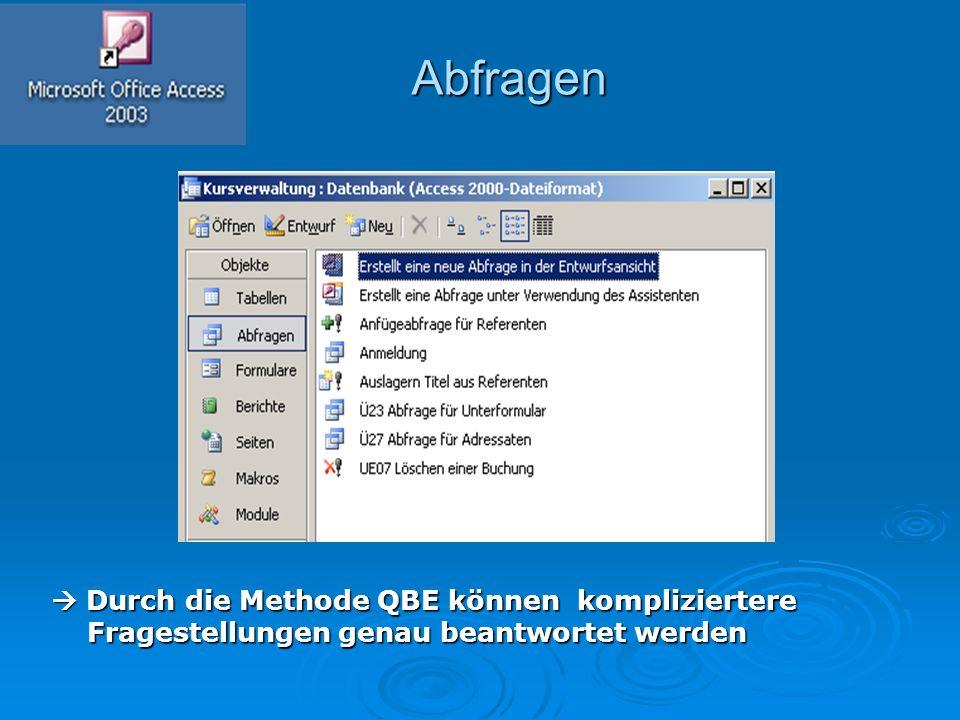Abfragen Abfragen  Durch die Methode QBE können kompliziertere Fragestellungen genau beantwortet werden