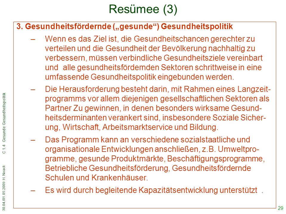 30.04./01.05.2009 H. Noack C 1.4 Gesunde Gesundheitspolitik 29 Resümee (3) 3.