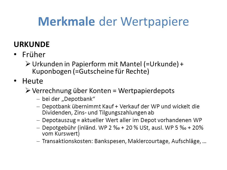 Merkmale der Wertpapiere URKUNDE Früher  Urkunden in Papierform mit Mantel (=Urkunde) + Kuponbogen (=Gutscheine für Rechte) Heute  Verrechnung über