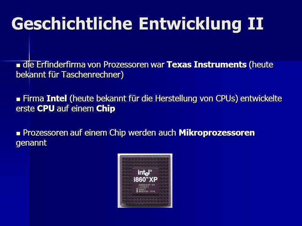 Geschichtliche Entwicklung II die Erfinderfirma von Prozessoren war Texas Instruments (heute bekannt für Taschenrechner) die Erfinderfirma von Prozess