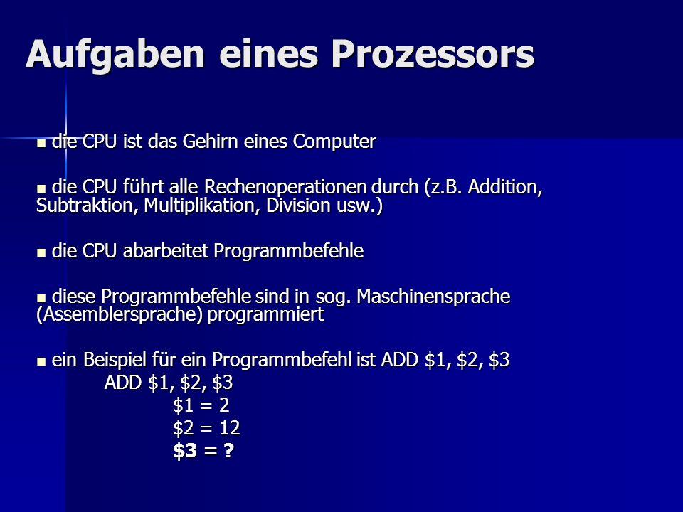 Aufgaben eines Prozessors die CPU ist das Gehirn eines Computer die CPU ist das Gehirn eines Computer die CPU führt alle Rechenoperationen durch (z.B.