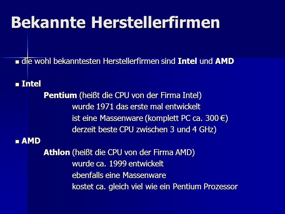 Bekannte Herstellerfirmen die wohl bekanntesten Herstellerfirmen sind Intel und AMD die wohl bekanntesten Herstellerfirmen sind Intel und AMD Intel In