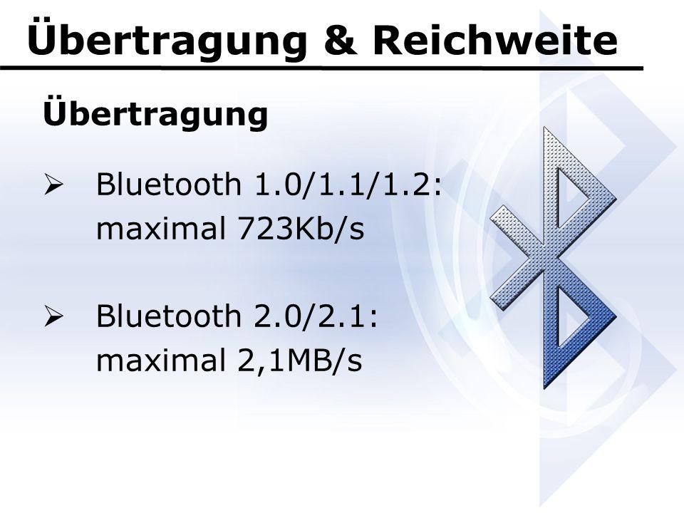 Übertragung & Reichweite Übertragung  Bluetooth 1.0/1.1/1.2: maximal 723Kb/s  Bluetooth 2.0/2.1: maximal 2,1MB/s