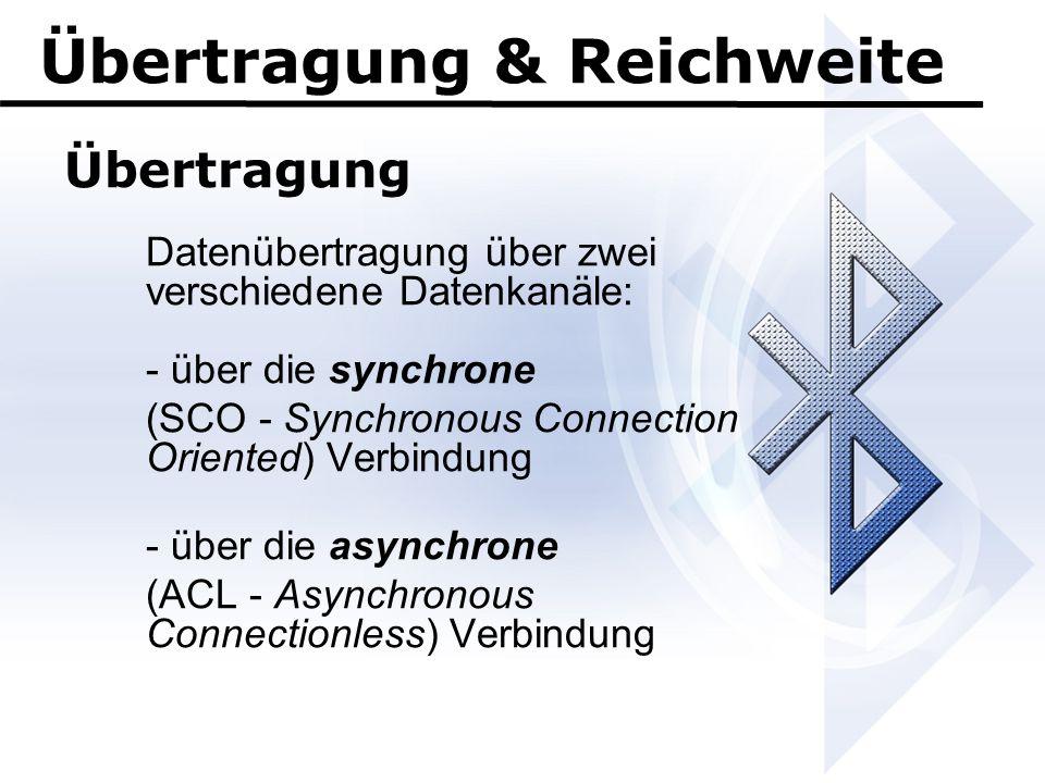 Übertragung & Reichweite Übertragung Datenübertragung über zwei verschiedene Datenkanäle: - über die synchrone (SCO - Synchronous Connection Oriented)