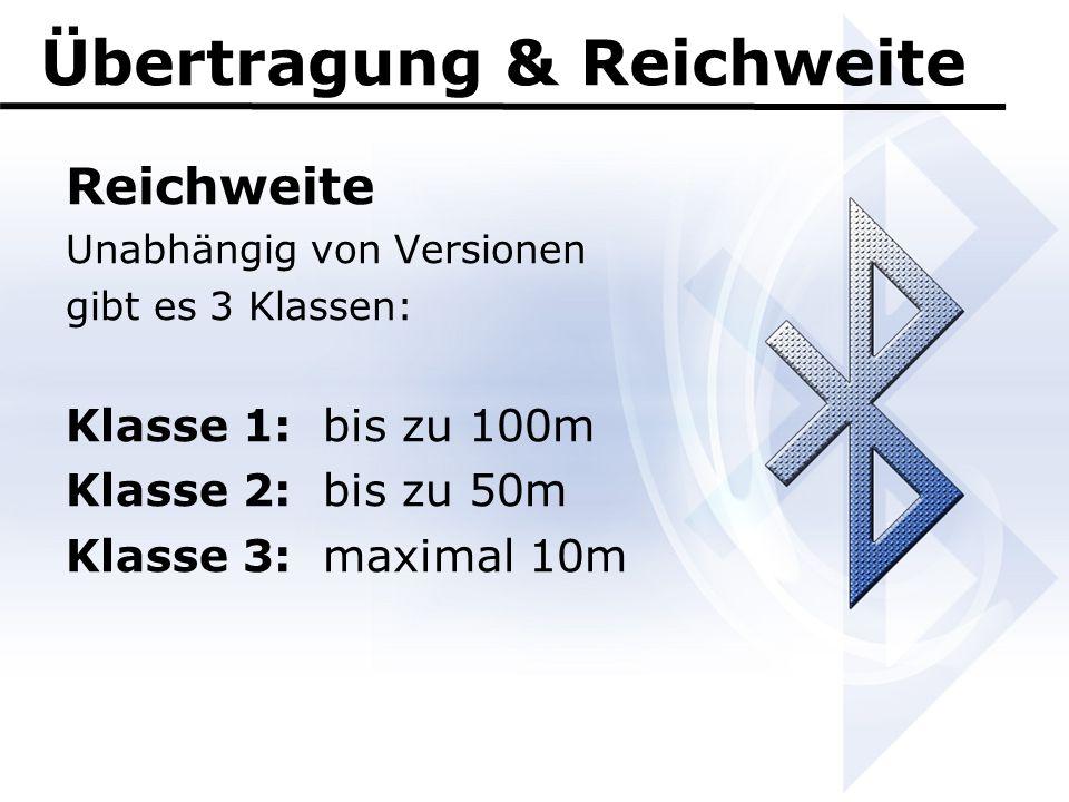 Übertragung & Reichweite Reichweite Unabhängig von Versionen gibt es 3 Klassen: Klasse 1: bis zu 100m Klasse 2:bis zu 50m Klasse 3:maximal 10m