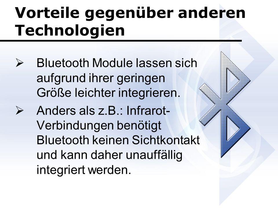 Vorteile gegenüber anderen Technologien  Bluetooth Module lassen sich aufgrund ihrer geringen Größe leichter integrieren.  Anders als z.B.: Infrarot