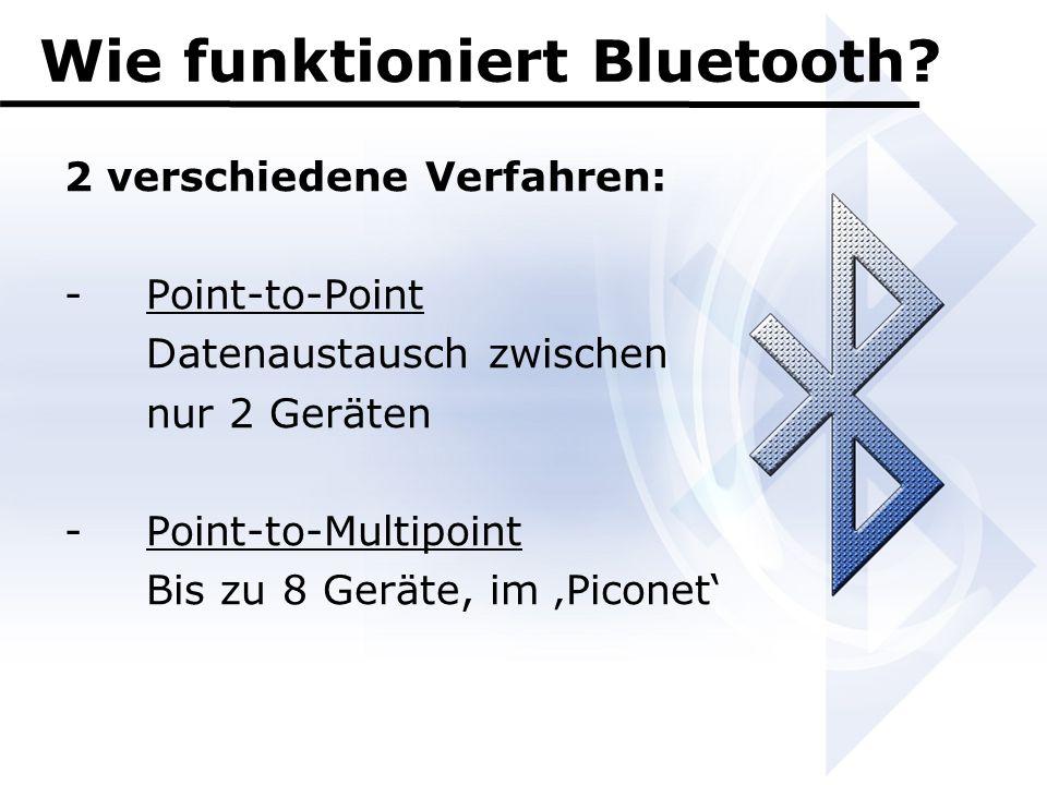 Wie funktioniert Bluetooth? 2 verschiedene Verfahren: -Point-to-Point Datenaustausch zwischen nur 2 Geräten -Point-to-Multipoint Bis zu 8 Geräte, im '