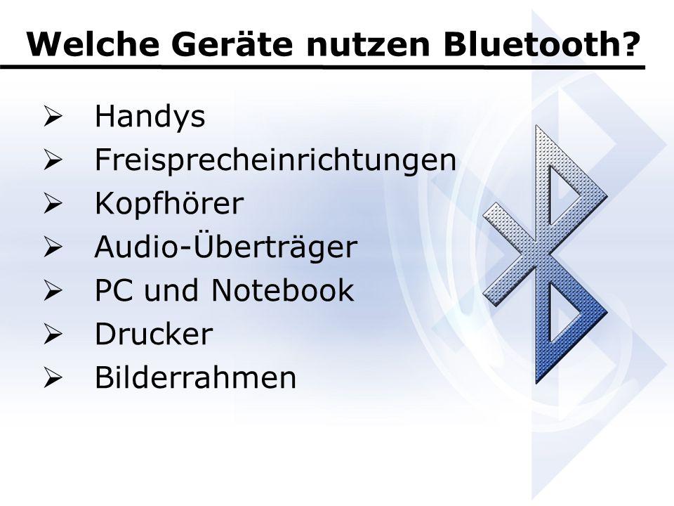 Welche Geräte nutzen Bluetooth?  Handys  Freisprecheinrichtungen  Kopfhörer  Audio-Überträger  PC und Notebook  Drucker  Bilderrahmen