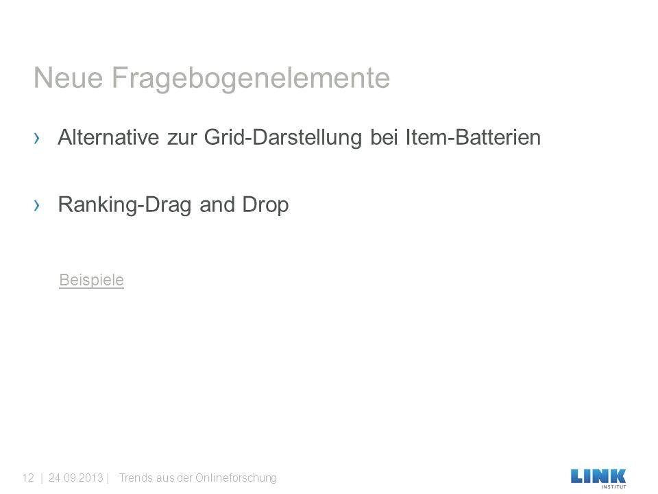 › Alternative zur Grid-Darstellung bei Item-Batterien › Ranking-Drag and Drop Neue Fragebogenelemente Beispiele Trends aus der Onlineforschung24.09.2013 |12 |