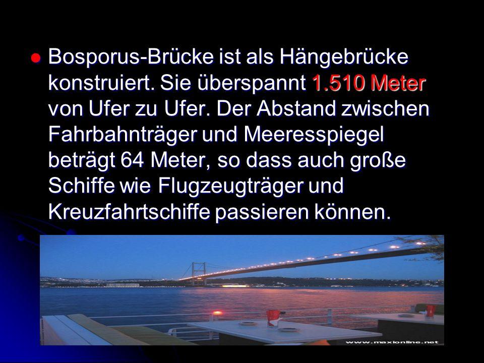 Bosporus-Brücke ist als Hängebrücke konstruiert. Sie überspannt 1.510 Meter von Ufer zu Ufer. Der Abstand zwischen Fahrbahnträger und Meeresspiegel be