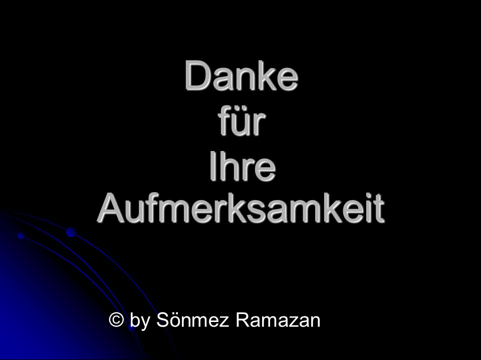 Danke für Aufmerksamkeit Ihre © by Sönmez Ramazan