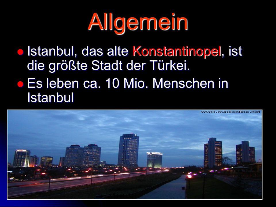 Allgemein Istanbul, das alte Konstantinopel, ist die größte Stadt der Türkei. Istanbul, das alte Konstantinopel, ist die größte Stadt der Türkei. Es l