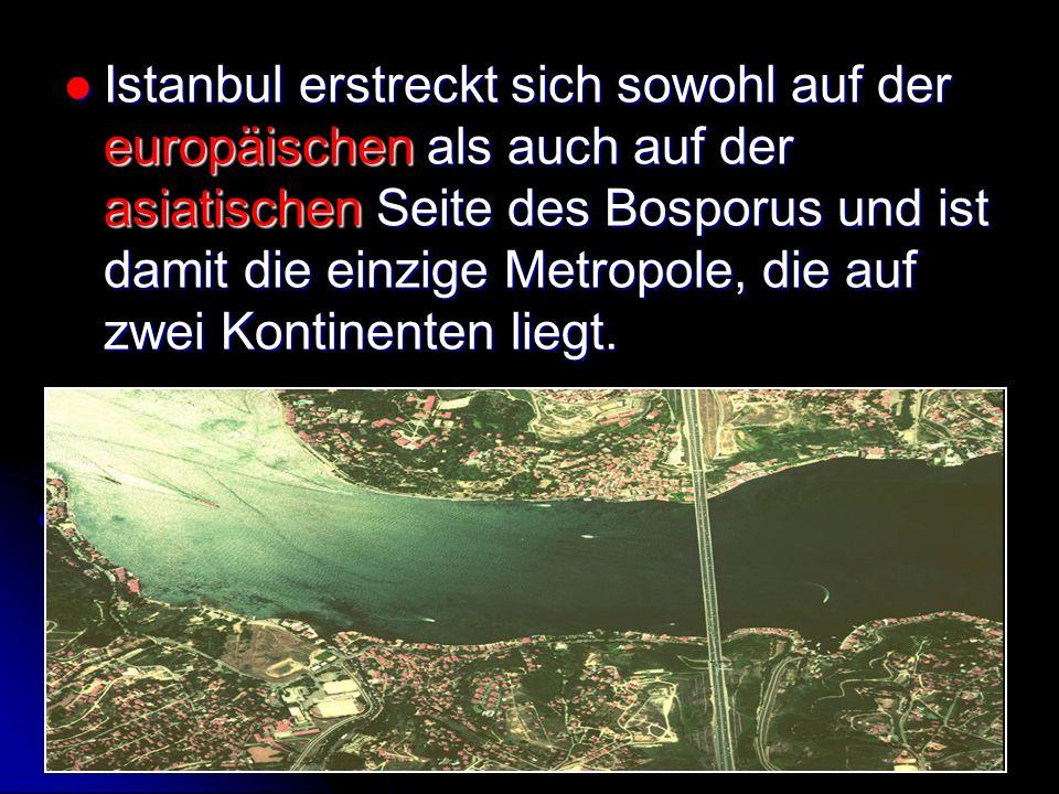 Istanbul erstreckt sich sowohl auf der europäischen als auch auf der asiatischen Seite des Bosporus und ist damit die einzige Metropole, die auf zwei