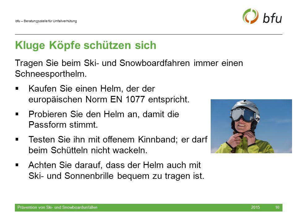 bfu – Beratungsstelle für Unfallverhütung Kluge Köpfe schützen sich 2015 Prävention von Ski- und Snowboardunfällen 10  Kaufen Sie einen Helm, der der