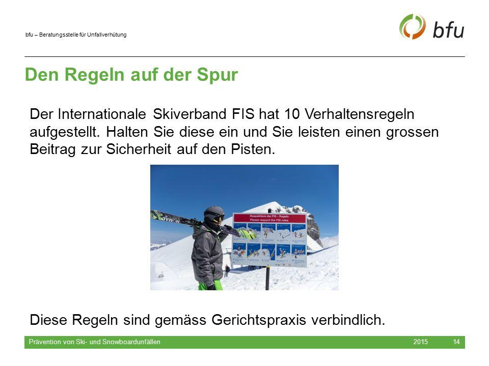 bfu – Beratungsstelle für Unfallverhütung Den Regeln auf der Spur 2015 Prävention von Ski- und Snowboardunfällen 14 Der Internationale Skiverband FIS