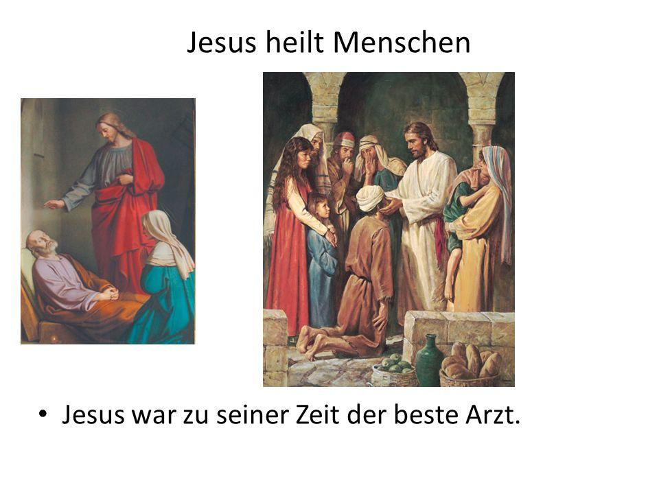 Jesus heilt Menschen Jesus war zu seiner Zeit der beste Arzt.