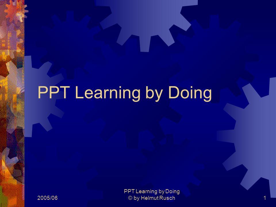 2005/06 PPT Learning by Doing © by Helmut Rusch12 Aufzählungszeichen  Aufzählungszeichen lassen sich individuell einstellen  Vorgehen: Rechtsklick – Aufzählung und Num.