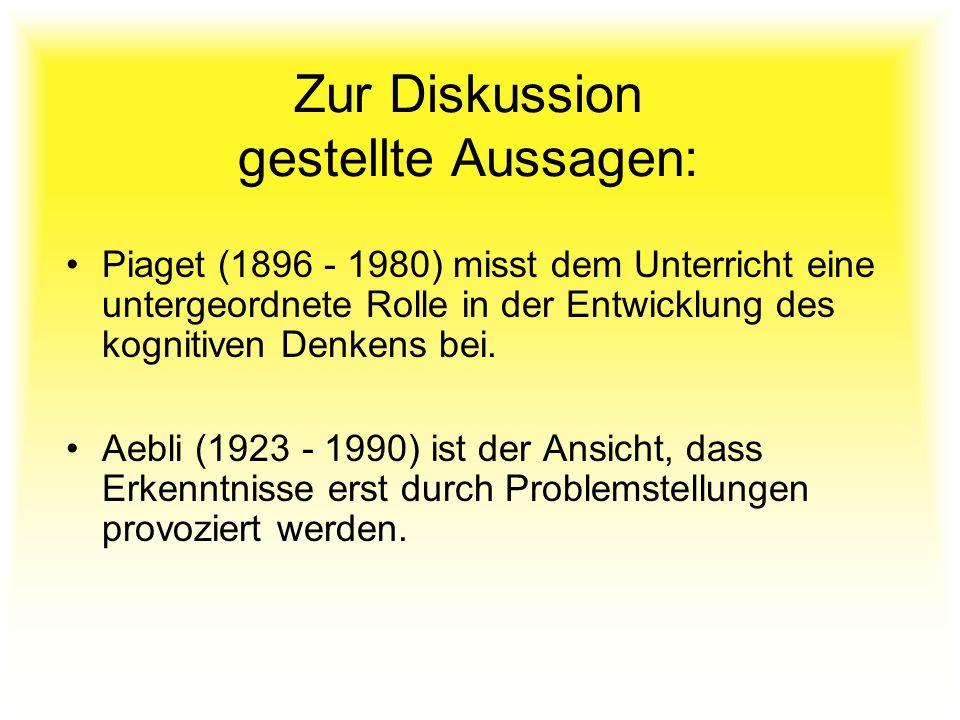Zur Diskussion gestellte Aussagen: Piaget (1896 - 1980) misst dem Unterricht eine untergeordnete Rolle in der Entwicklung des kognitiven Denkens bei.