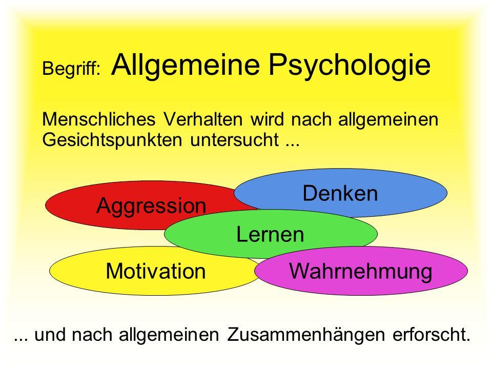 Begriff: Allgemeine Psychologie Menschliches Verhalten wird nach allgemeinen Gesichtspunkten untersucht... Aggression Motivation Denken Lernen Wahrneh
