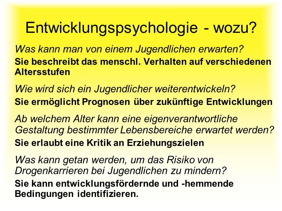 Entwicklungspsychologie - wozu? Was kann man von einem Jugendlichen erwarten? Sie beschreibt das menschl. Verhalten auf verschiedenen Altersstufen Wie