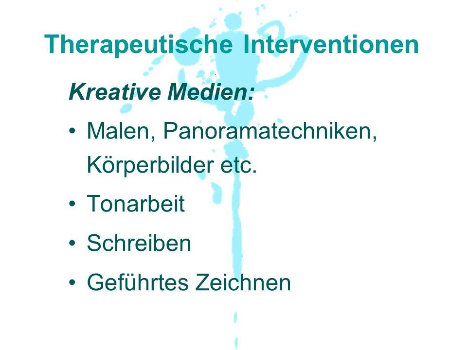 Therapeutische Interventionen Kreative Medien: Malen, Panoramatechniken, Körperbilder etc. Tonarbeit Schreiben Geführtes Zeichnen