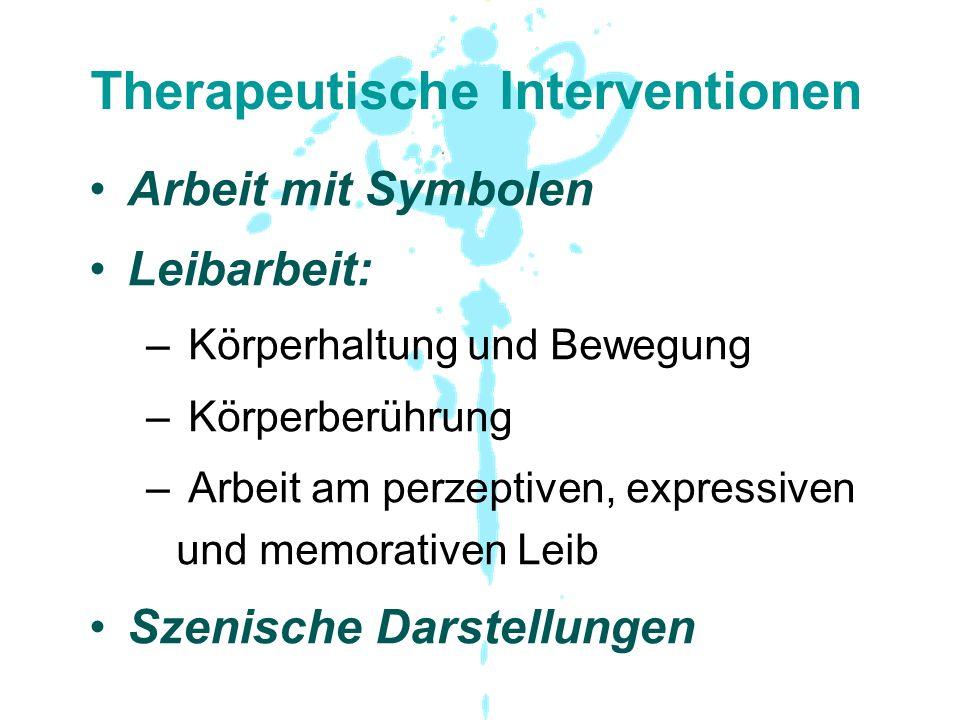 Therapeutische Interventionen Arbeit mit Symbolen Leibarbeit: – Körperhaltung und Bewegung – Körperberührung – Arbeit am perzeptiven, expressiven und