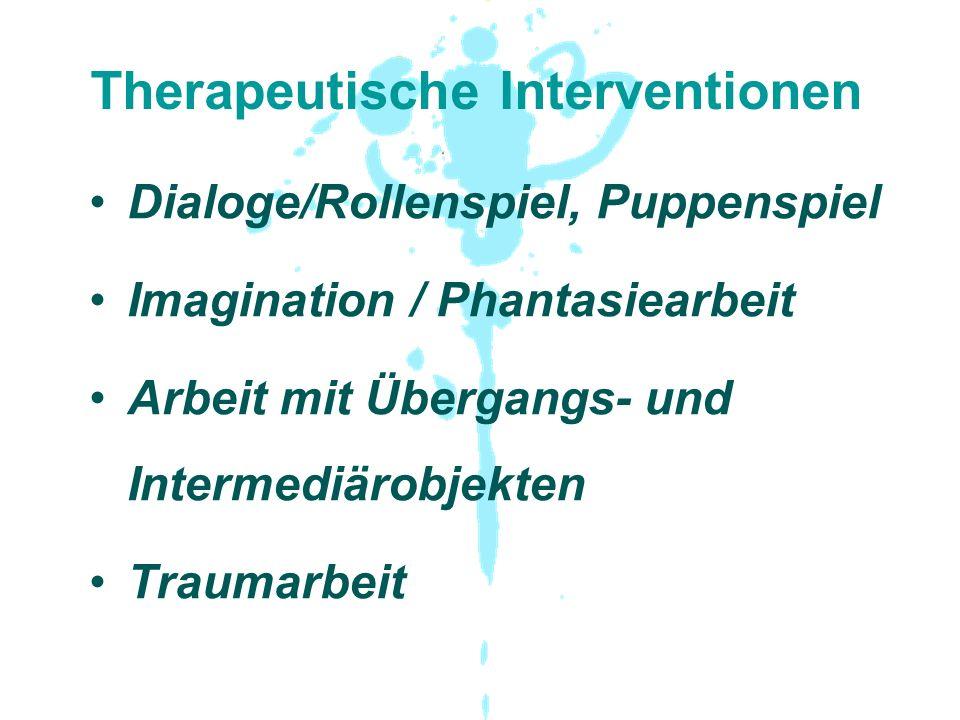 Therapeutische Interventionen Dialoge/Rollenspiel, Puppenspiel Imagination / Phantasiearbeit Arbeit mit Übergangs- und Intermediärobjekten Traumarbeit