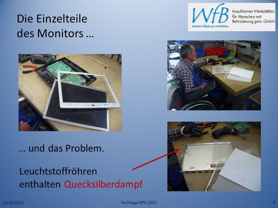 Die Einzelteile des Monitors … 20.10.2011 Fachtage RPG 20115 Leuchtstoffröhren enthalten Quecksilberdampf … und das Problem.