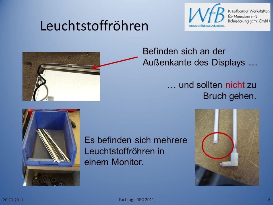 Leuchtstoffröhren 20.10.2011 Fachtage RPG 20116 Befinden sich an der Außenkante des Displays … Es befinden sich mehrere Leuchtstoffröhren in einem Monitor.