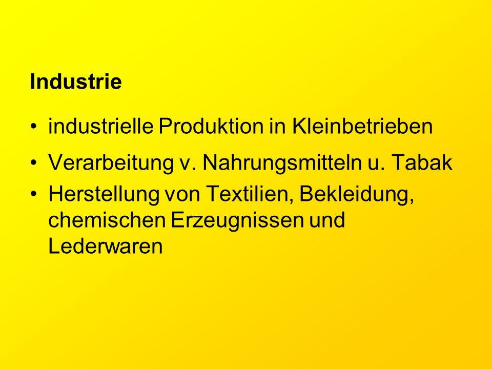 Industrie industrielle Produktion in Kleinbetrieben Verarbeitung v. Nahrungsmitteln u. Tabak Herstellung von Textilien, Bekleidung, chemischen Erzeugn