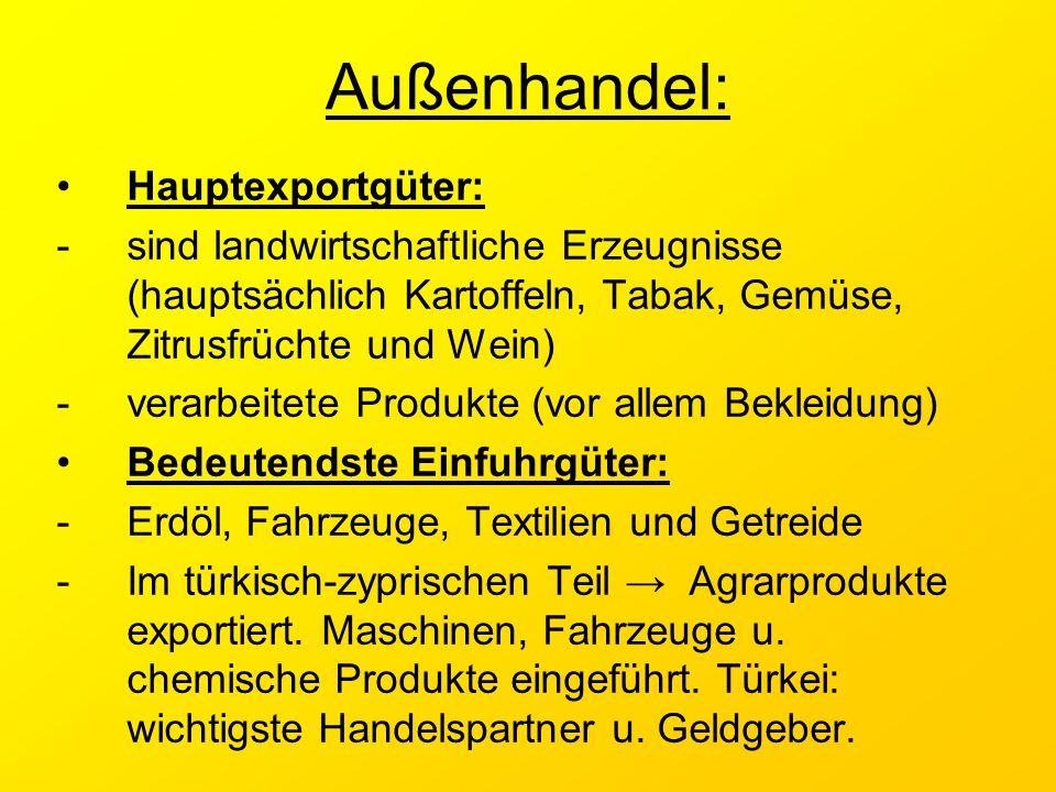 Außenhandel: Hauptexportgüter: -sind landwirtschaftliche Erzeugnisse (hauptsächlich Kartoffeln, Tabak, Gemüse, Zitrusfrüchte und Wein) -verarbeitete P