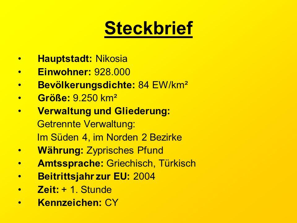 Steckbrief Hauptstadt: Nikosia Einwohner: 928.000 Bevölkerungsdichte: 84 EW/km² Größe: 9.250 km² Verwaltung und Gliederung: Getrennte Verwaltung: Im S