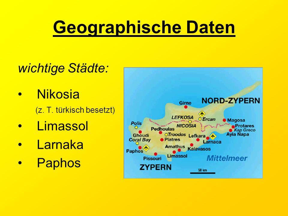 Geographische Daten wichtige Städte: Nikosia (z. T. türkisch besetzt) Limassol Larnaka Paphos