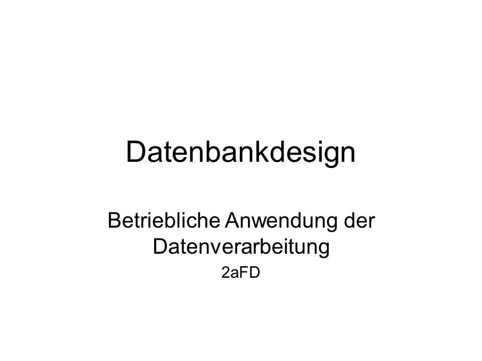 Datenbankdesign Betriebliche Anwendung der Datenverarbeitung 2aFD