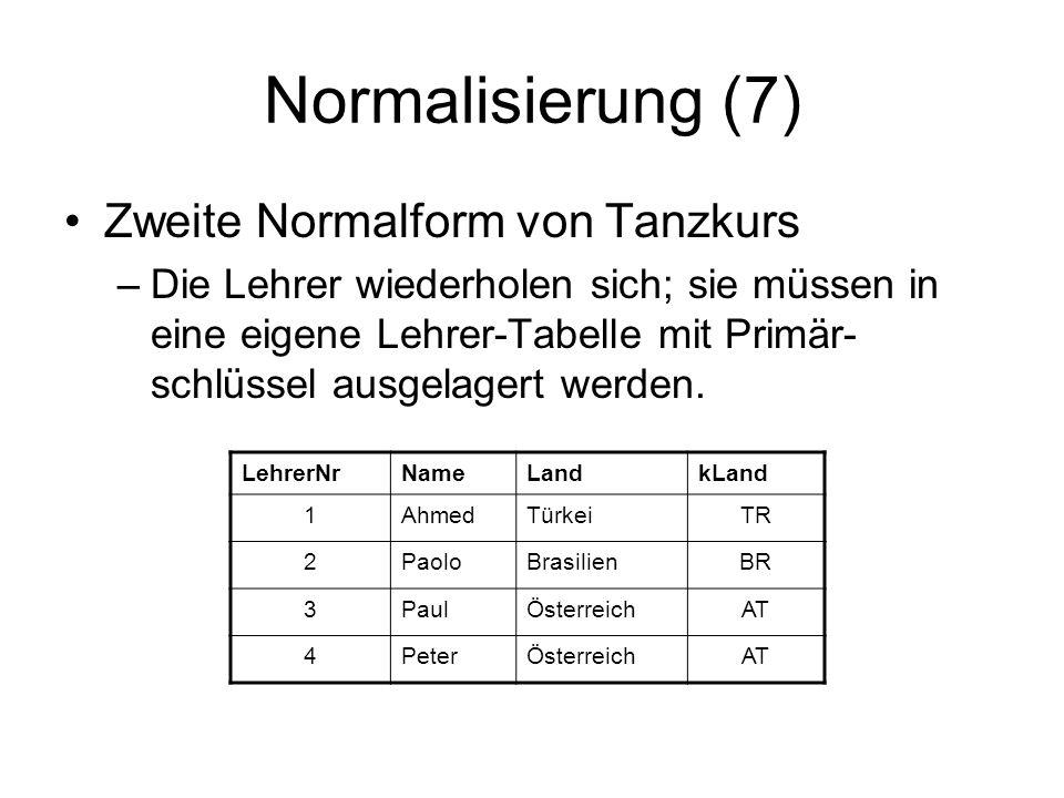 Normalisierung (7) Zweite Normalform von Tanzkurs –Die Lehrer wiederholen sich; sie müssen in eine eigene Lehrer-Tabelle mit Primär- schlüssel ausgela