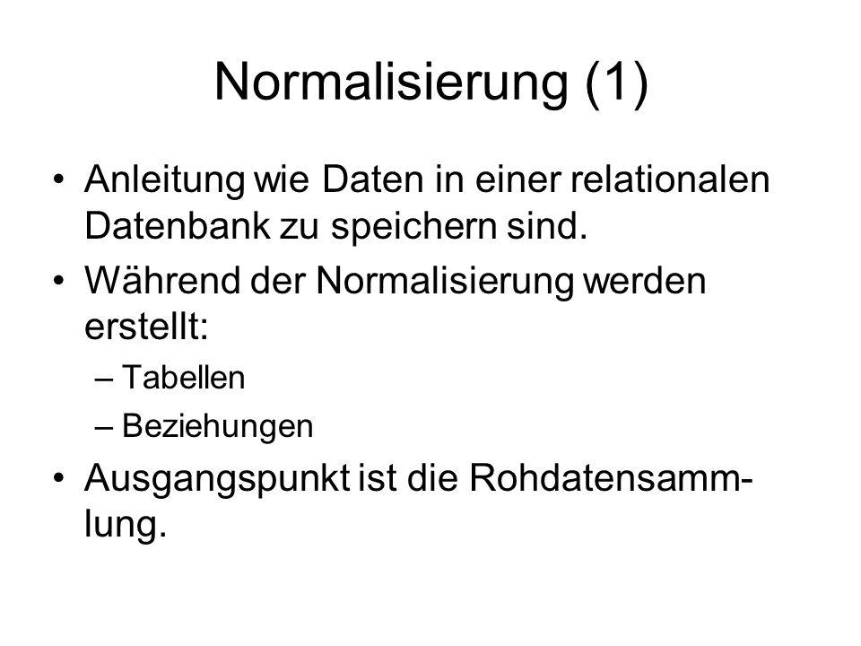 Normalisierung (1) Anleitung wie Daten in einer relationalen Datenbank zu speichern sind. Während der Normalisierung werden erstellt: –Tabellen –Bezie
