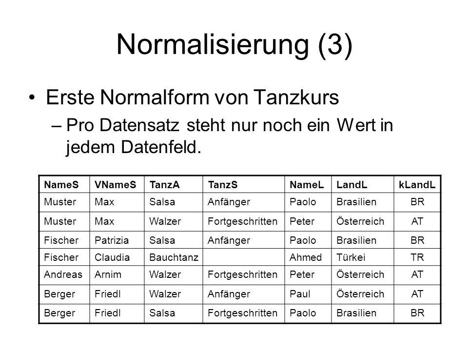 Normalisierung (4) Zweite Normalform Eine Tabelle befindet sich dann in der zweiten Normalform, wenn sie in der ersten Normalform ist und sich die Werte der Datenfeldern – mit Ausnahme von Fremdschlüsseln – nicht wiederholen.
