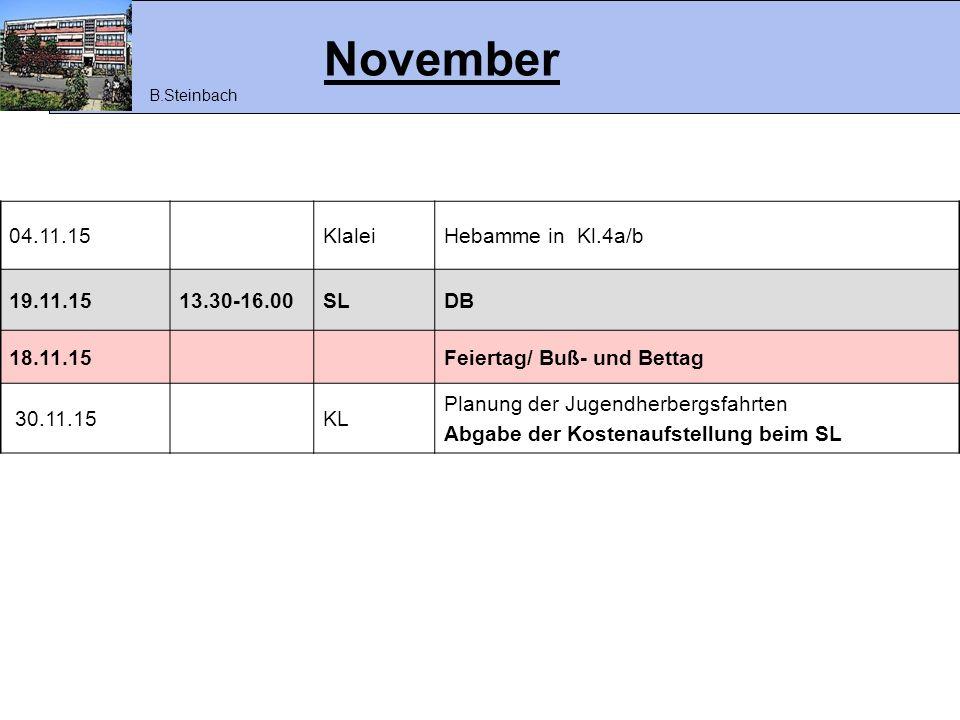 November 04.11.15KlaleiHebamme in Kl.4a/b 19.11.1513.30-16.00SLDB 18.11.15Feiertag/ Buß- und Bettag 30.11.15KL Planung der Jugendherbergsfahrten Abgab