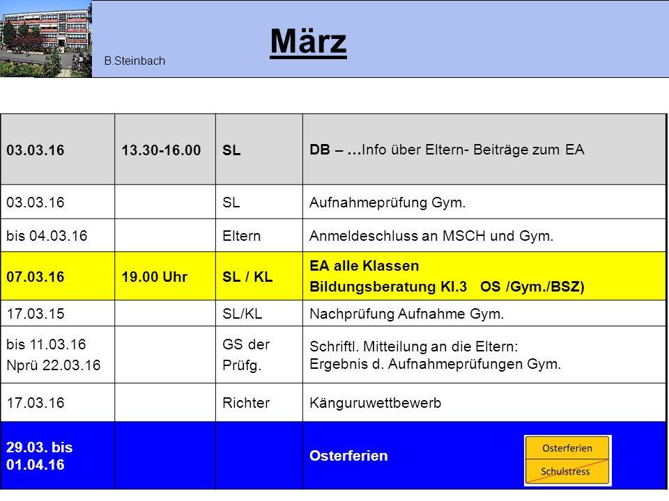 März 03.03.1613.30-16.00SLDB – …Info über Eltern- Beiträge zum EA 03.03.16SLAufnahmeprüfung Gym. bis 04.03.16ElternAnmeldeschluss an MSCH und Gym. 07.