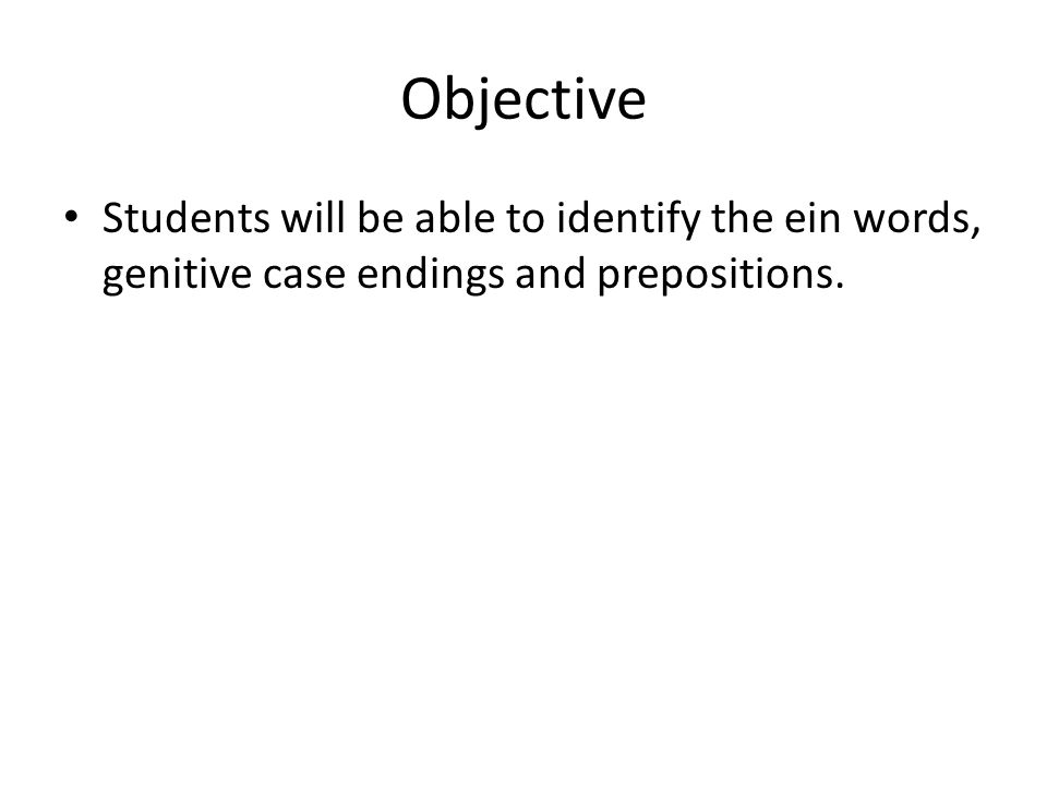 Order of Events 1.Notes on Genitive case ending & prepositions 2.Review ein words & genitive Pg.