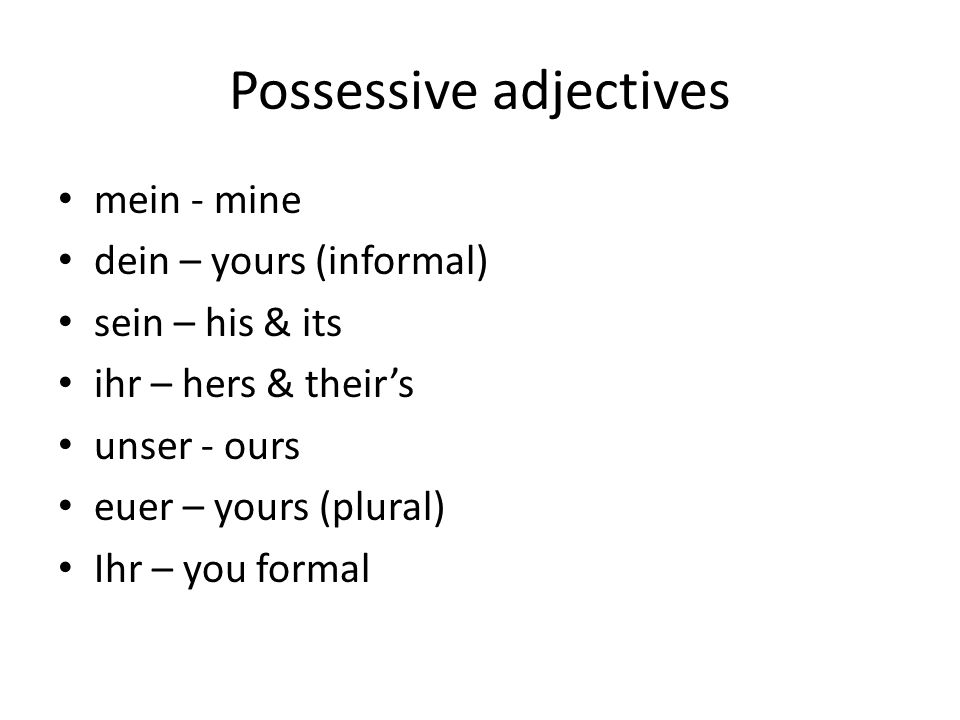Possessive Adjective Note: The e in front of the r in unser and euer is often omitted if the ending begins with a vowel.
