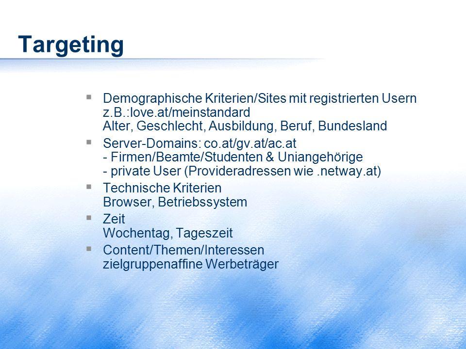 Targeting  Demographische Kriterien/Sites mit registrierten Usern z.B.:love.at/meinstandard Alter, Geschlecht, Ausbildung, Beruf, Bundesland  Server