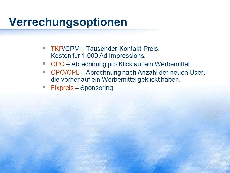 Verrechungsoptionen  TKP/CPM – Tausender-Kontakt-Preis. Kosten für 1.000 Ad Impressions.  CPC – Abrechnung pro Klick auf ein Werbemittel.  CPO/CPL