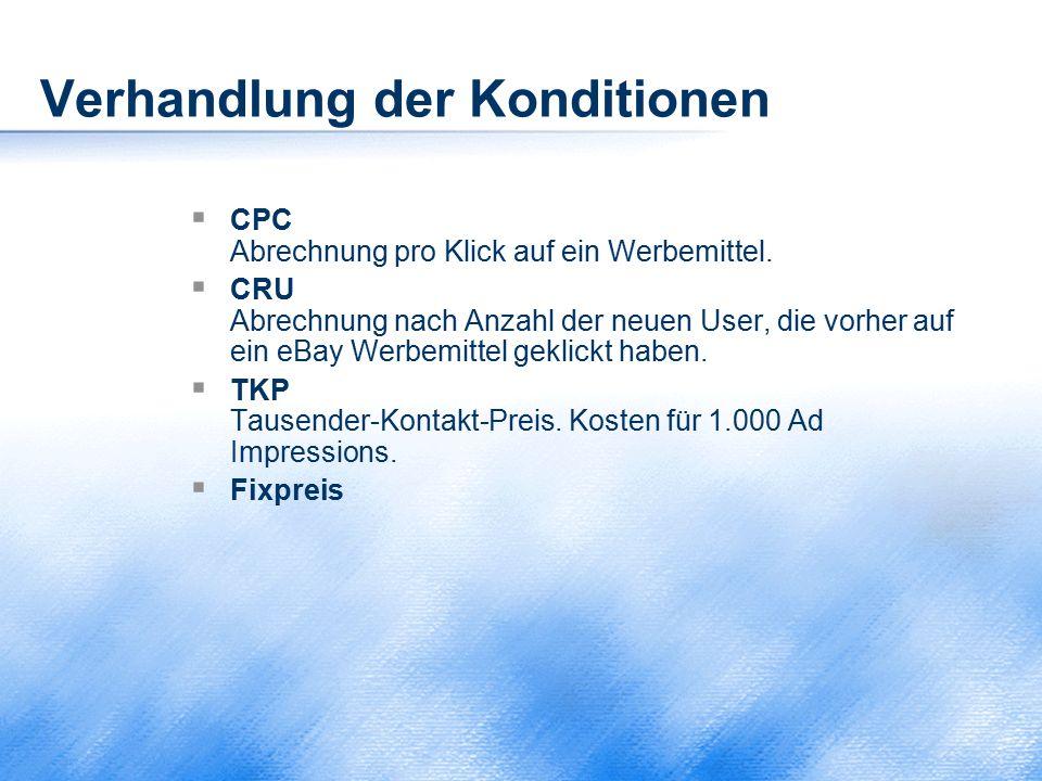 Verhandlung der Konditionen  CPC Abrechnung pro Klick auf ein Werbemittel.  CRU Abrechnung nach Anzahl der neuen User, die vorher auf ein eBay Werbe